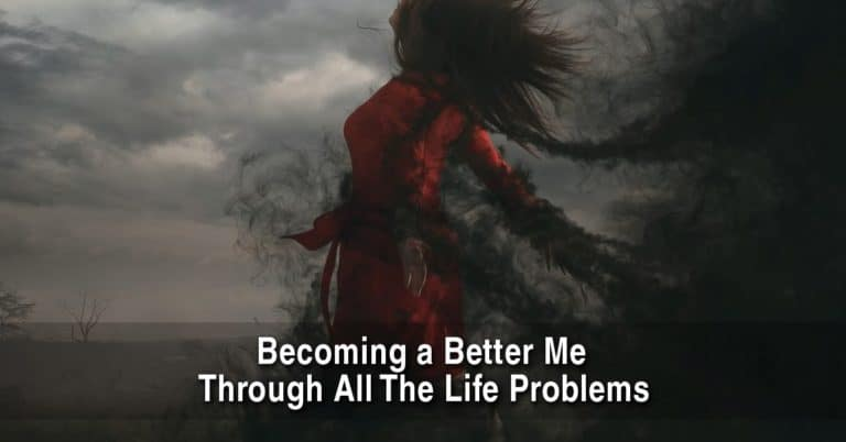 Becoming a Better Me Through All The Life Problems