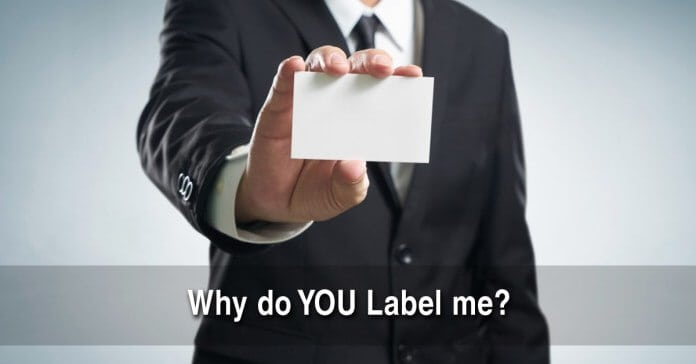 Why Do YOU Label Me?