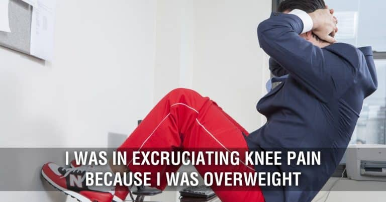 I was in Excruciating Knee Pain Because I was Overweight