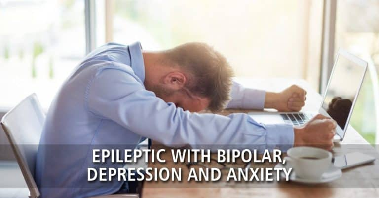 Epileptic with Bipolar, Depression and Anxiety