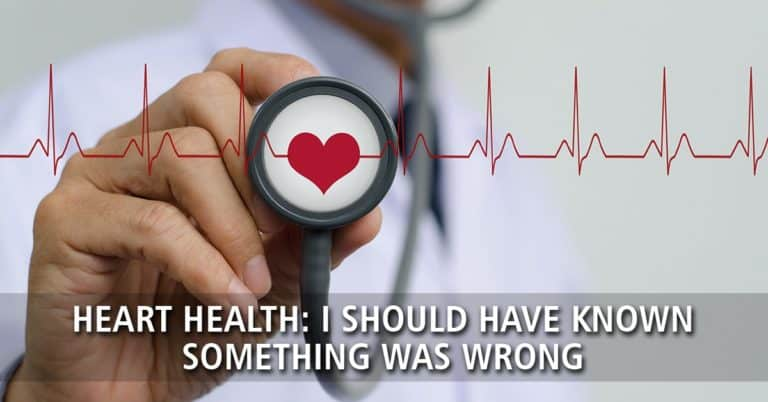 Heart Health: I Should have Known Something was Wrong