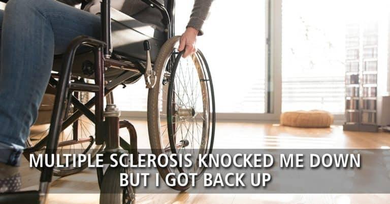 Multiple Sclerosis Knocked Me Down but I Got Back Up