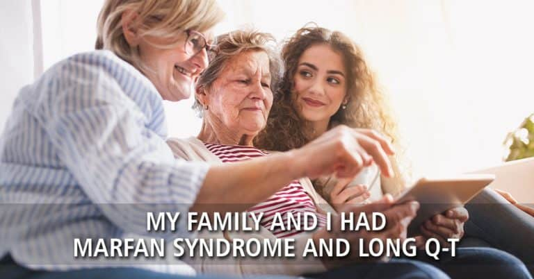My Family and I Had Marfan Syndrome and Long Q-T