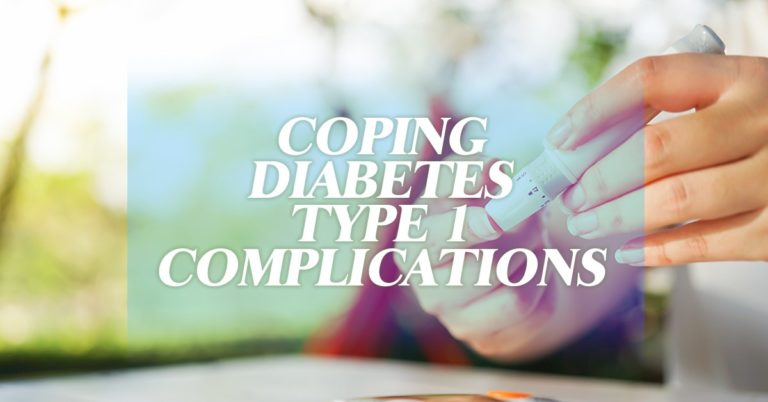 Coping Diabetes Type 1 Complications