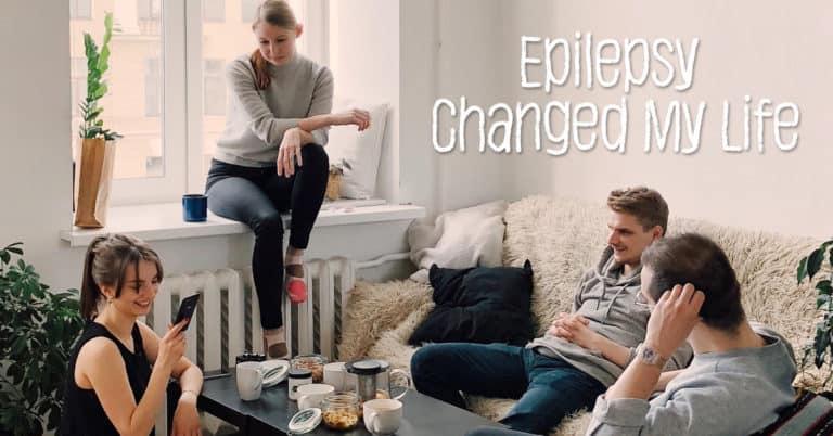 Epilepsy Changed My Life