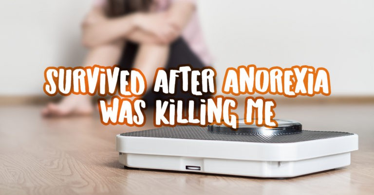Survived after Anorexia was Killing me