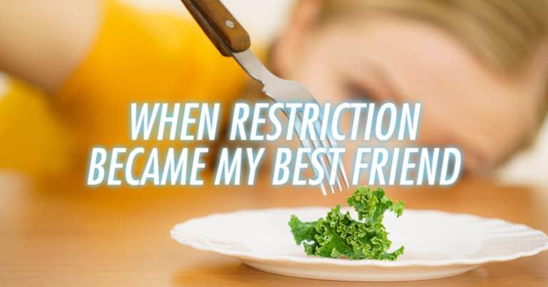 When Restriction Became My Best Friend