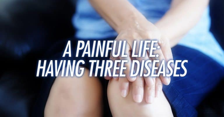 A Painful Life: Having Three Diseases