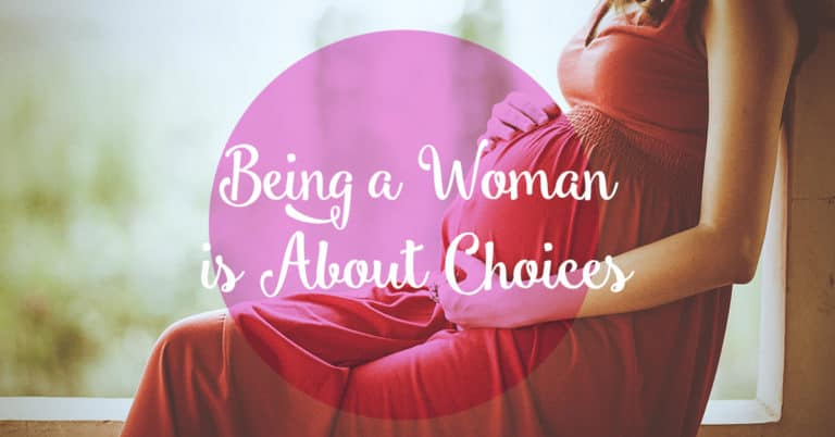 Being a Woman is About Choices