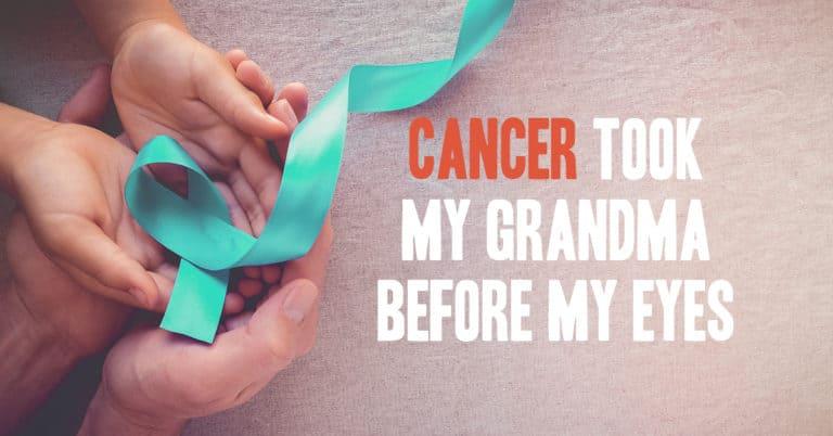 Cancer Took my Grandma Before my Eyes