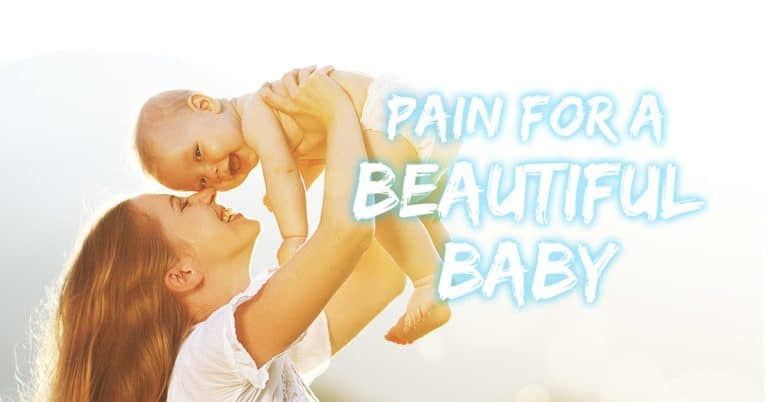 Pain for a Beautiful Baby