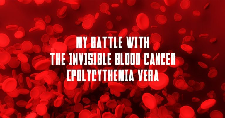 My Battle with the Invisible Blood Cancer (Polycythemia Vera)