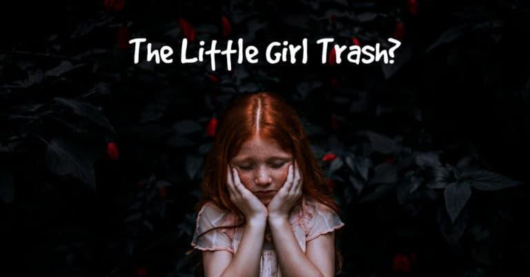 The Little Girl Trash?