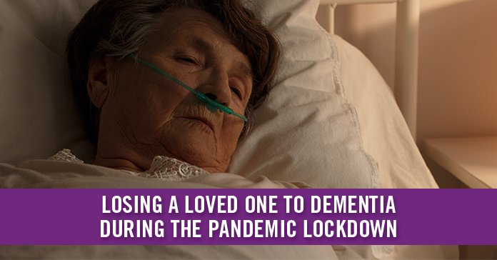 Losing a Loved One to Dementia During the Pandemic Lockdown