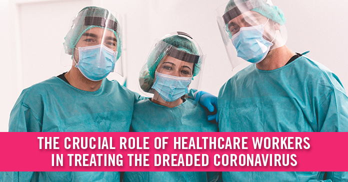 The Crucial Role Of Healthcare Workers In Treating The Dreaded Coronavirus