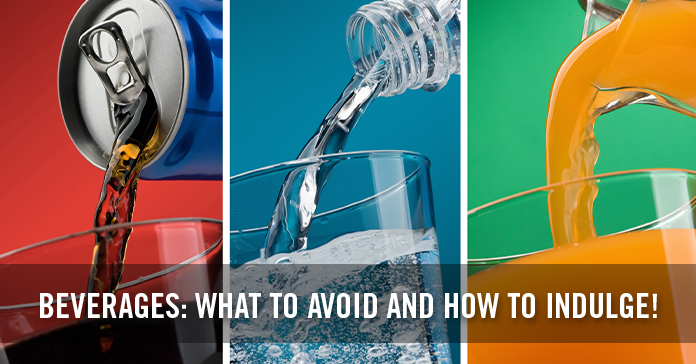 Beverages: What to avoid and how to Indulge!
