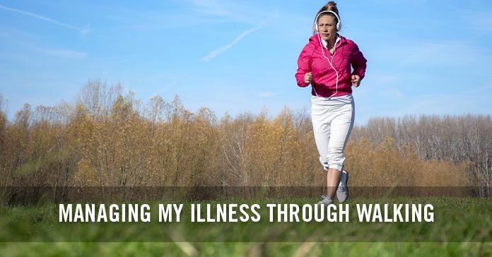 Managing My Illness Through Walking