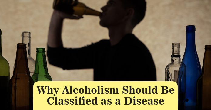 Why Alcoholism Should Be Classified as a Disease