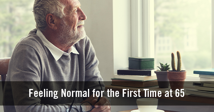 Feeling Normal for the First Time at 65