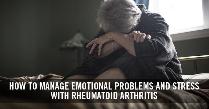 How to Manage Emotional Problems and Stress With Rheumatoid Arthritis