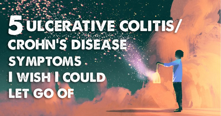 5 Ulcerative Colitis and Crohn's Disease Symptoms I wish I could Let go of